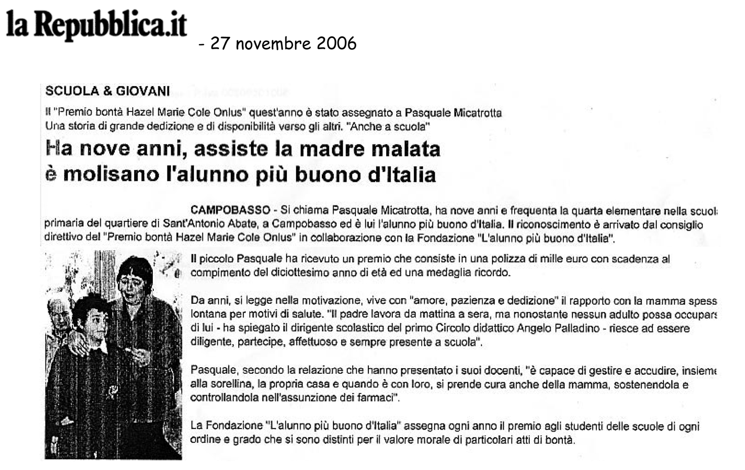 27 novembre 2006 La Repubblica.it Ha nove anni, assiste la madre malata è molisano l'alunno più buono d'Italia